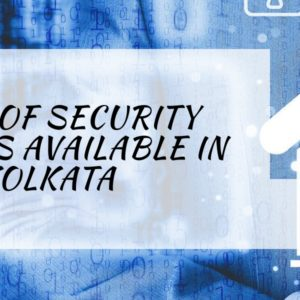 Types of Security Services Available in Kolkata